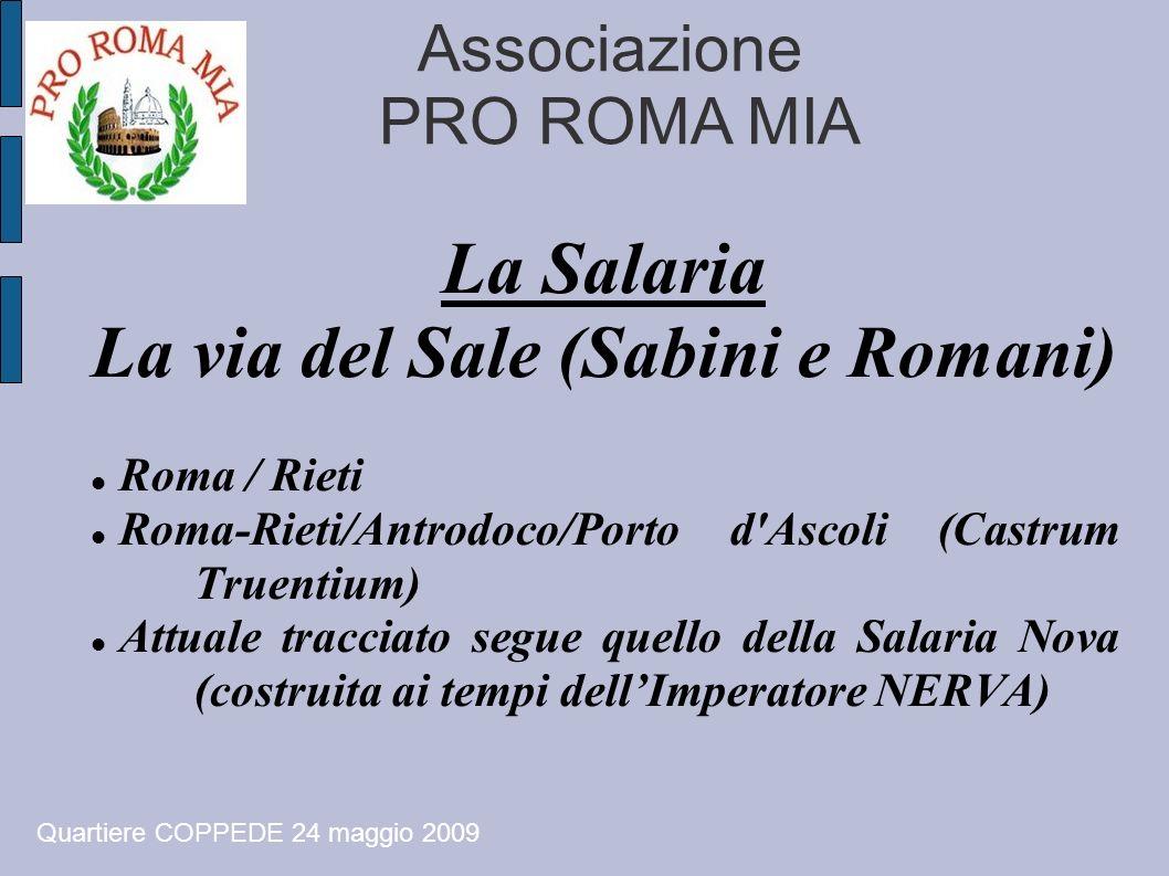 Associazione PRO ROMA MIA La Salaria La via del Sale (Sabini e Romani) Roma / Rieti Roma-Rieti/Antrodoco/Porto d'Ascoli (Castrum Truentium) Attuale tr