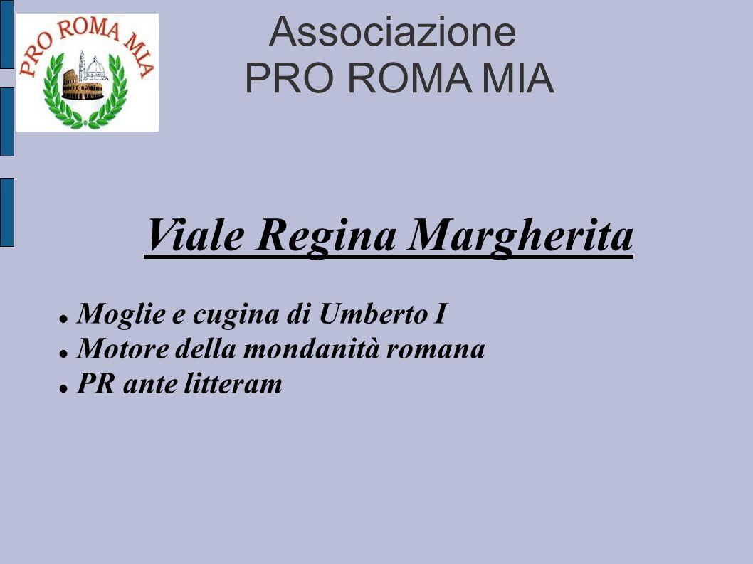 Associazione PRO ROMA MIA Viale Regina Margherita Moglie e cugina di Umberto I Motore della mondanità romana PR ante litteram