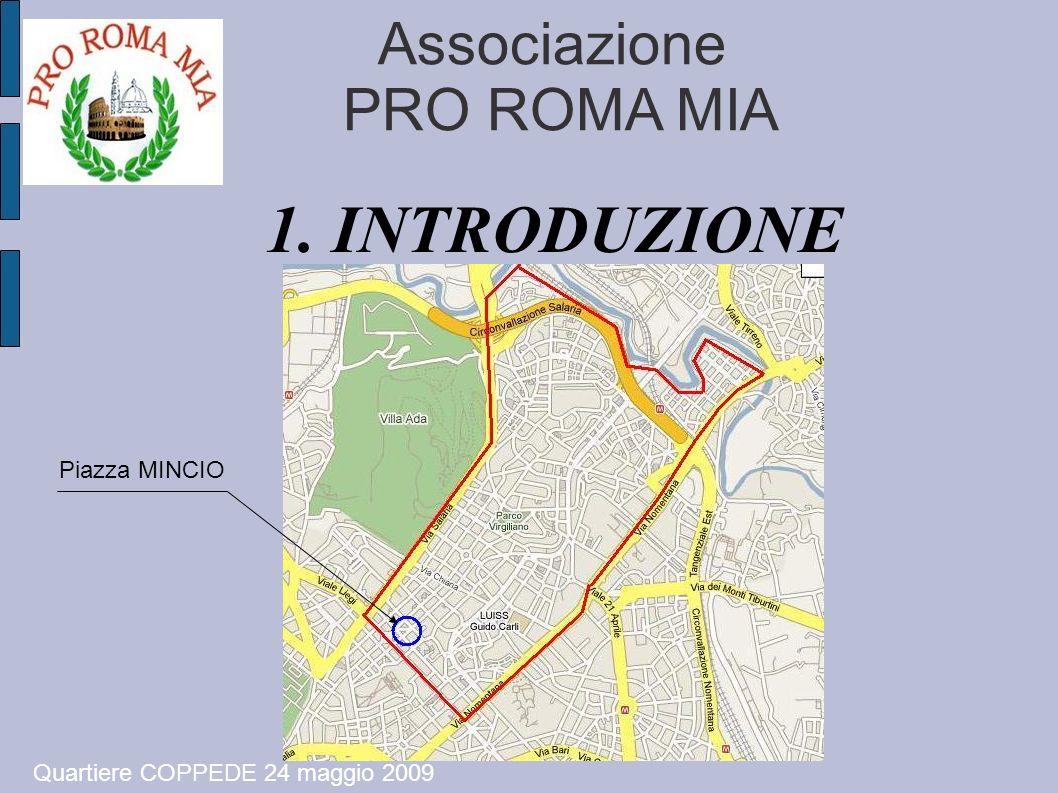 Associazione PRO ROMA MIA Piazza MINCIO 1. INTRODUZIONE Quartiere COPPEDE 24 maggio 2009