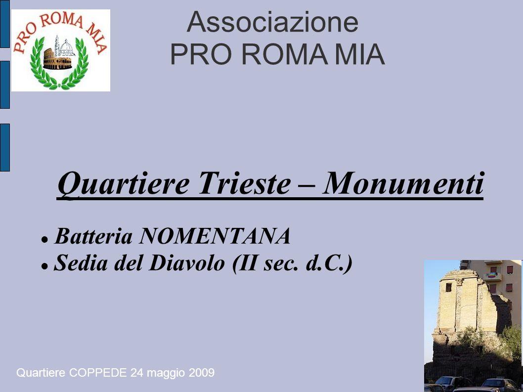 Associazione PRO ROMA MIA Quartiere Trieste – Monumenti Batteria NOMENTANA Sedia del Diavolo (II sec. d.C.) Quartiere COPPEDE 24 maggio 2009