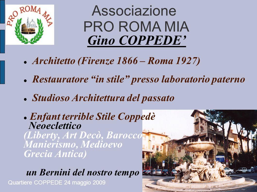 Associazione PRO ROMA MIA Gino COPPEDE Architetto (Firenze 1866 – Roma 1927) Restauratore in stile presso laboratorio paterno Studioso Architettura de