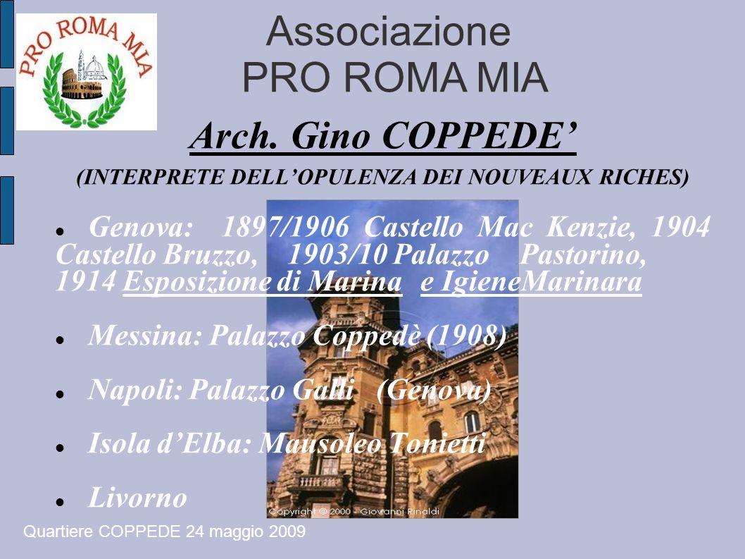 Associazione PRO ROMA MIA Arch. Gino COPPEDE (INTERPRETE DELLOPULENZA DEI NOUVEAUX RICHES) Genova: 1897/1906 Castello Mac Kenzie, 1904 Castello Bruzzo
