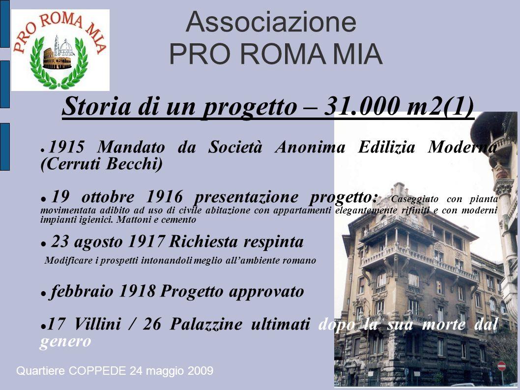 Associazione PRO ROMA MIA Storia di un progetto – 31.000 m2(1) 1915 Mandato da Società Anonima Edilizia Moderna (Cerruti Becchi) 19 ottobre 1916 prese