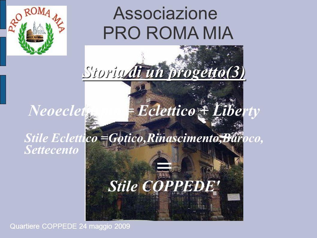 Associazione PRO ROMA MIA Storia di un progetto(3) Neoeclettismo = Eclettico + Liberty Stile Eclettico =Gotico,Rinascimento,Baroco, Settecento = Stile