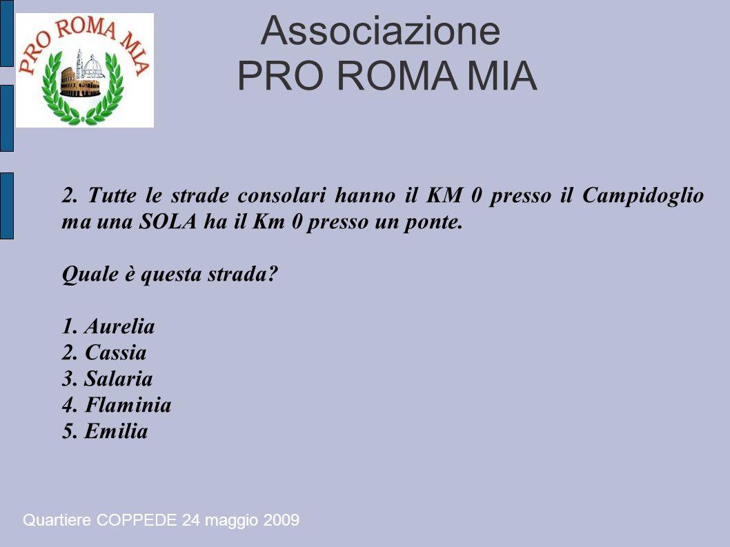 Associazione PRO ROMA MIA 2. Tutte le strade consolari hanno il KM 0 presso il Campidoglio ma una SOLA ha il Km 0 presso un ponte. Quale è questa stra