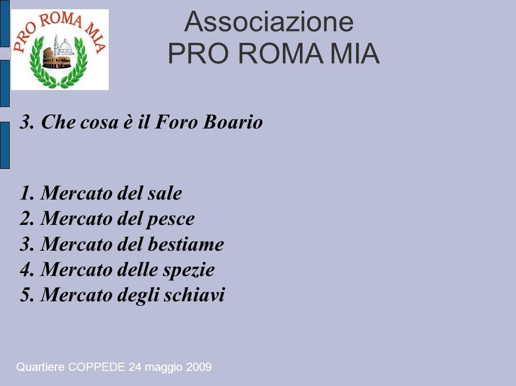 Associazione PRO ROMA MIA 3. Che cosa è il Foro Boario 1. Mercato del sale 2. Mercato del pesce 3. Mercato del bestiame 4. Mercato delle spezie 5. Mer