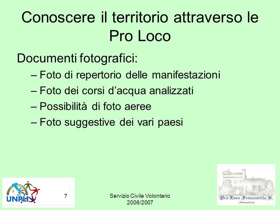 Servizio Civile Volontario 2006/2007 7 Conoscere il territorio attraverso le Pro Loco Documenti fotografici: –Foto di repertorio delle manifestazioni
