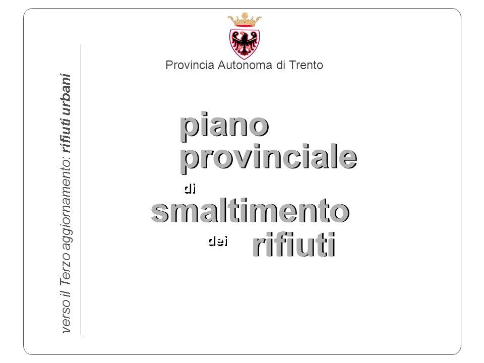 Provincia Autonoma di Trento verso il Terzo aggiornamento: rifiuti urbani piano provinciale smaltimento rifiuti di dei