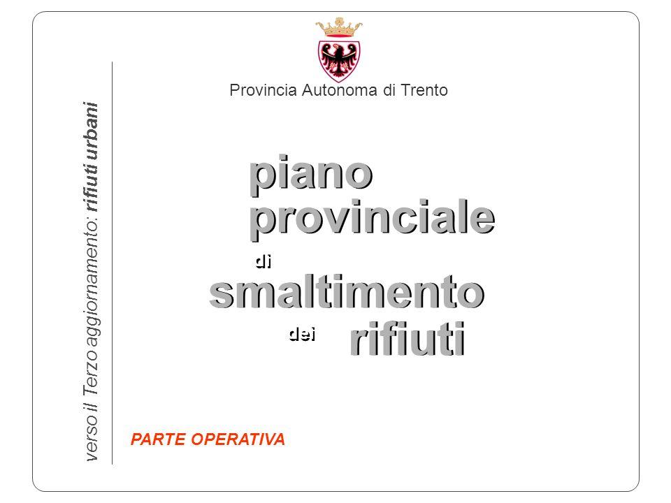 Provincia Autonoma di Trento verso il Terzo aggiornamento: rifiuti urbani piano provinciale smaltimento rifiuti di dei PARTE OPERATIVA