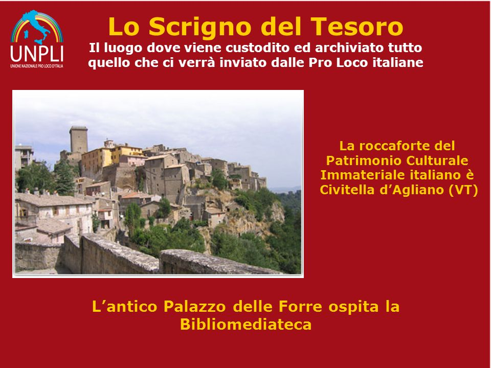 La roccaforte del Patrimonio Culturale Immateriale italiano è Civitella dAgliano (VT) Lo Scrigno del Tesoro Il luogo dove viene custodito ed archiviat