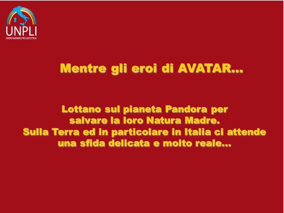 Mentre gli eroi di AVATAR… Lottano sul pianeta Pandora per salvare la loro Natura Madre. Sulla Terra ed in particolare in Italia ci attende una sfida