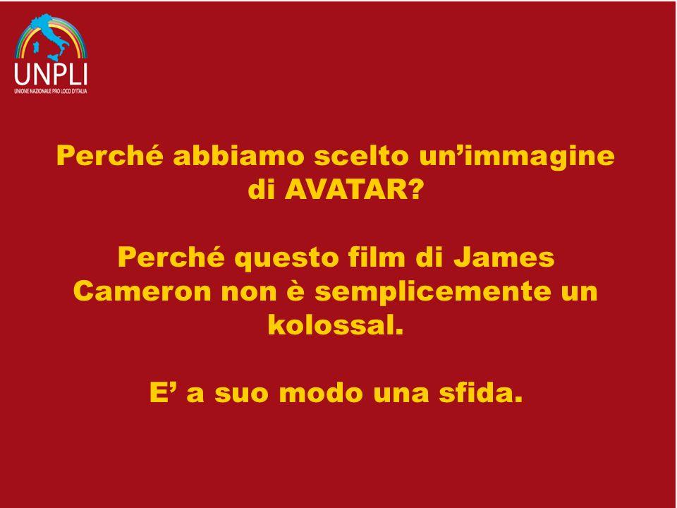 Perché abbiamo scelto unimmagine di AVATAR? Perché questo film di James Cameron non è semplicemente un kolossal. E a suo modo una sfida.