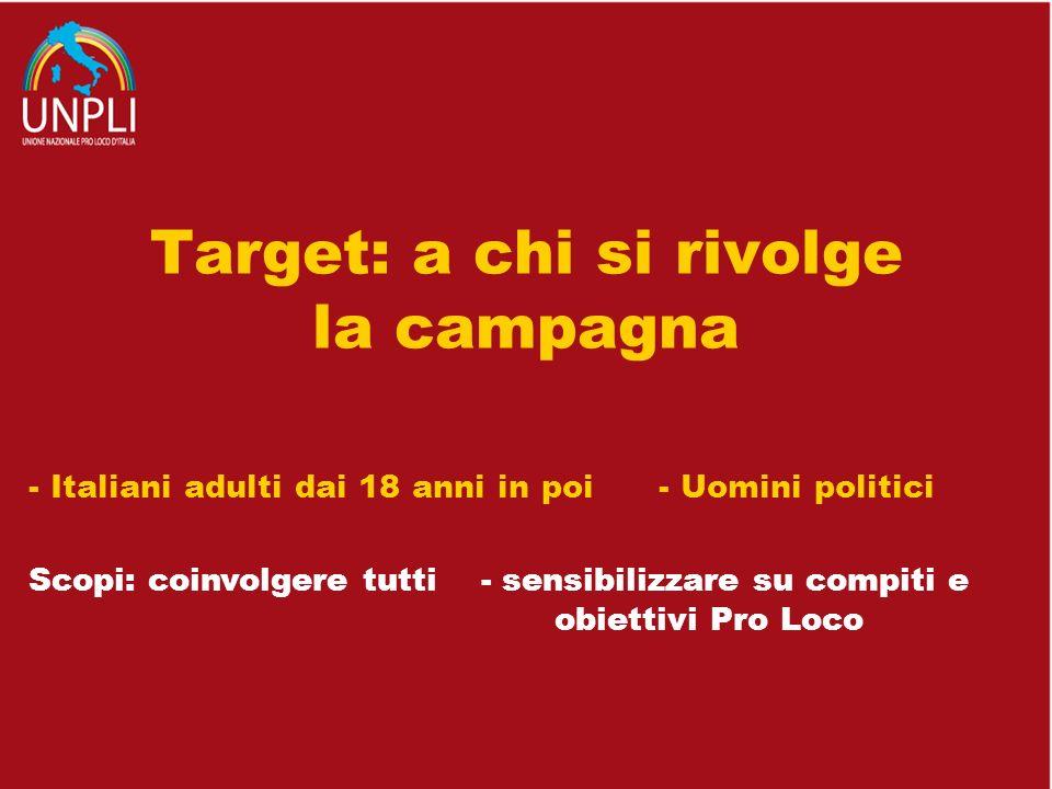 Target: a chi si rivolge la campagna - Italiani adulti dai 18 anni in poi - Uomini politici Scopi: coinvolgere tutti - sensibilizzare su compiti e obi