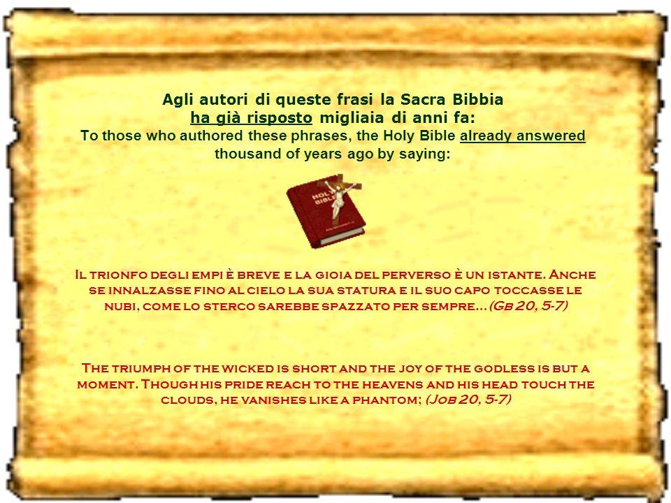 La speranza degli empi perirà (Pro 10, 28) the expectations of the wicked come to nothing.
