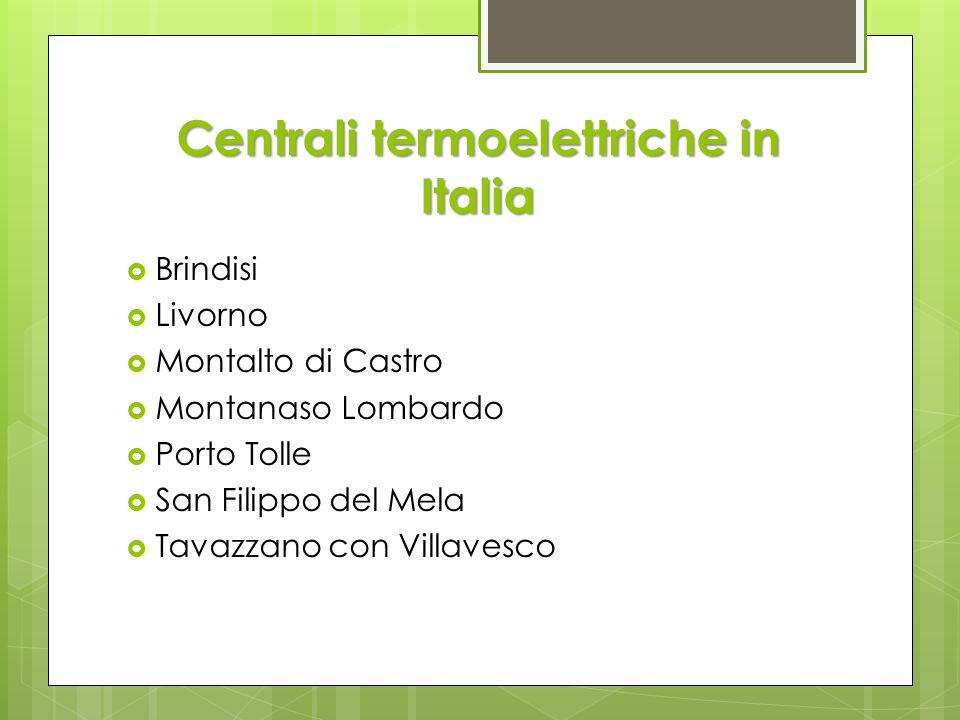 Centrali termoelettriche in Italia Brindisi Livorno Montalto di Castro Montanaso Lombardo Porto Tolle San Filippo del Mela Tavazzano con Villavesco