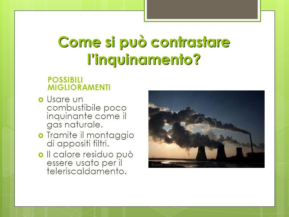 Come si può contrastare linquinamento? POSSIBILI MIGLIORAMENTI Usare un combustibile poco inquinante come il gas naturale. Tramite il montaggio di app