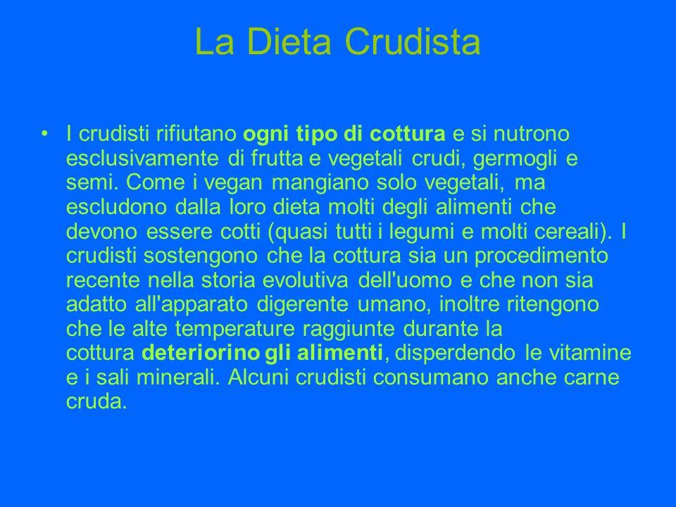 La Dieta Crudista I crudisti rifiutano ogni tipo di cottura e si nutrono esclusivamente di frutta e vegetali crudi, germogli e semi.