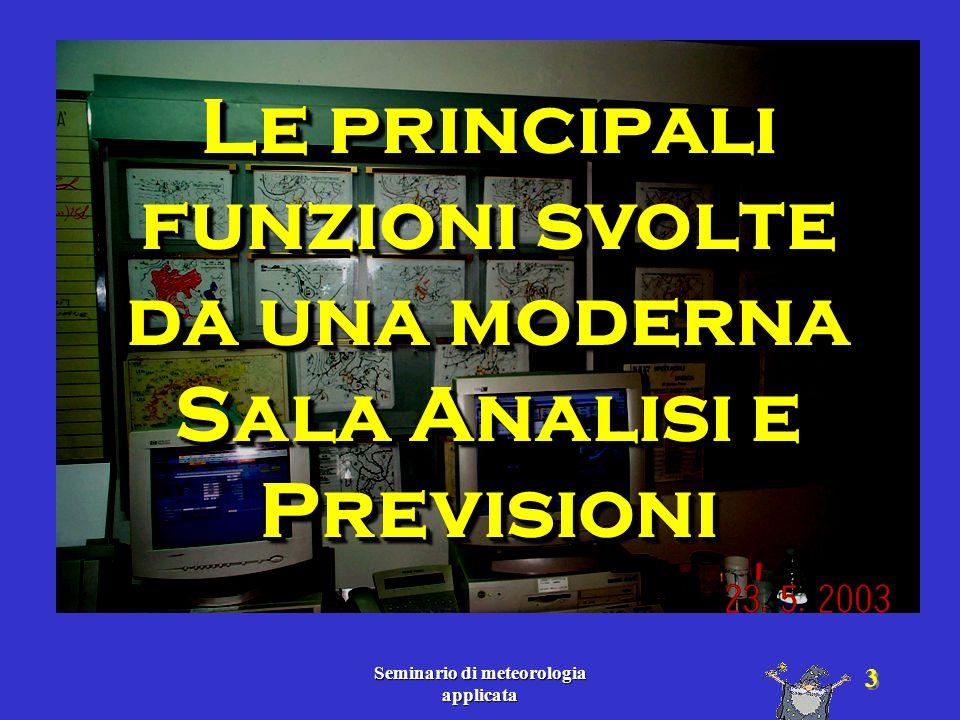 Seminario di meteorologia applicata 54 Postazione di lavoro del previsore Funzioni di input e output