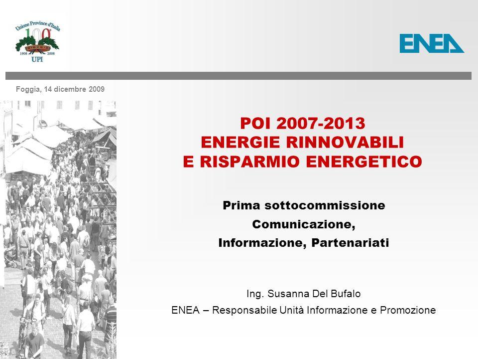 Foggia, 14 dicembre 2009 POI 2007-2013 ENERGIE RINNOVABILI E RISPARMIO ENERGETICO Prima sottocommissione Comunicazione, Informazione, Partenariati Ing.