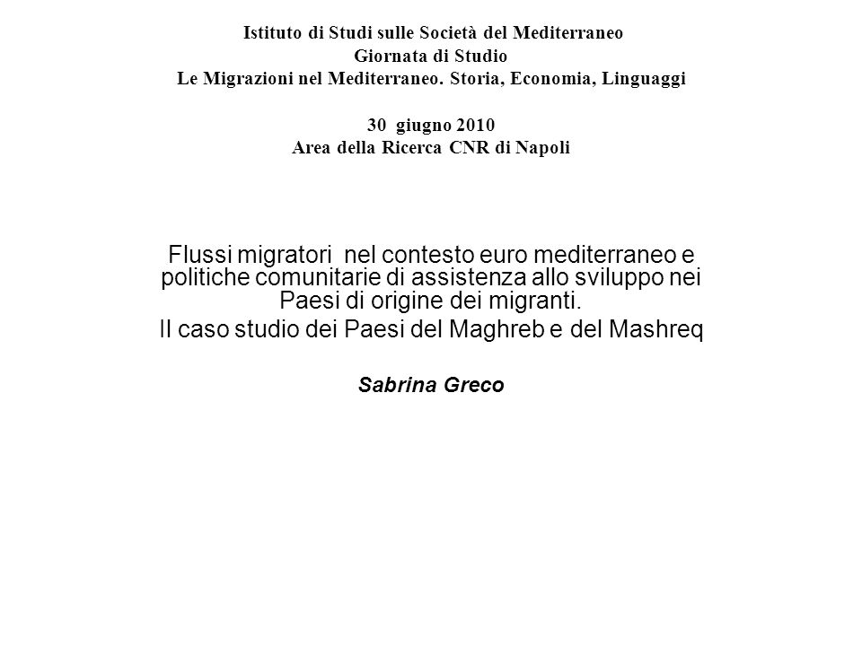 Istituto di Studi sulle Società del Mediterraneo Giornata di Studio Le Migrazioni nel Mediterraneo. Storia, Economia, Linguaggi 30 giugno 2010 Area de