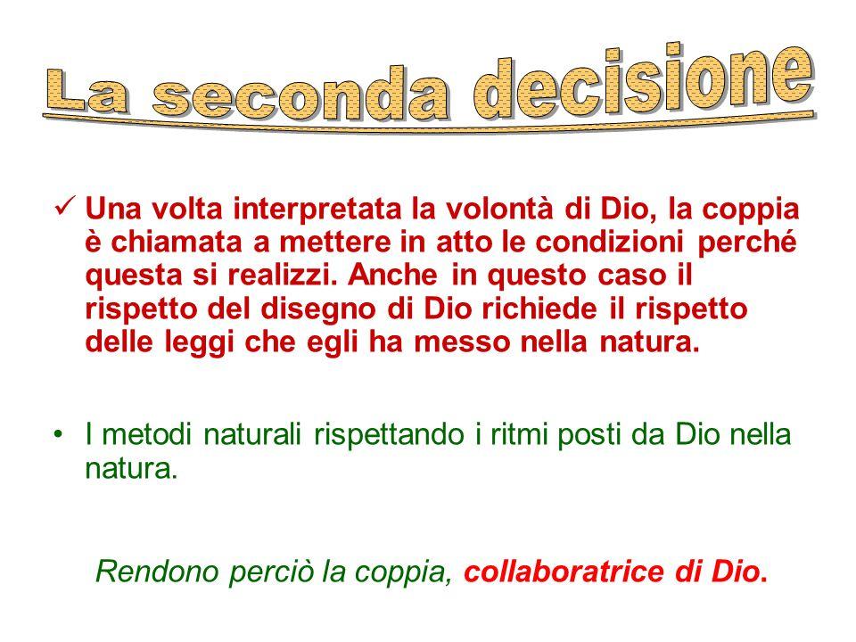 Una volta interpretata la volontà di Dio, la coppia è chiamata a mettere in atto le condizioni perché questa si realizzi. Anche in questo caso il risp