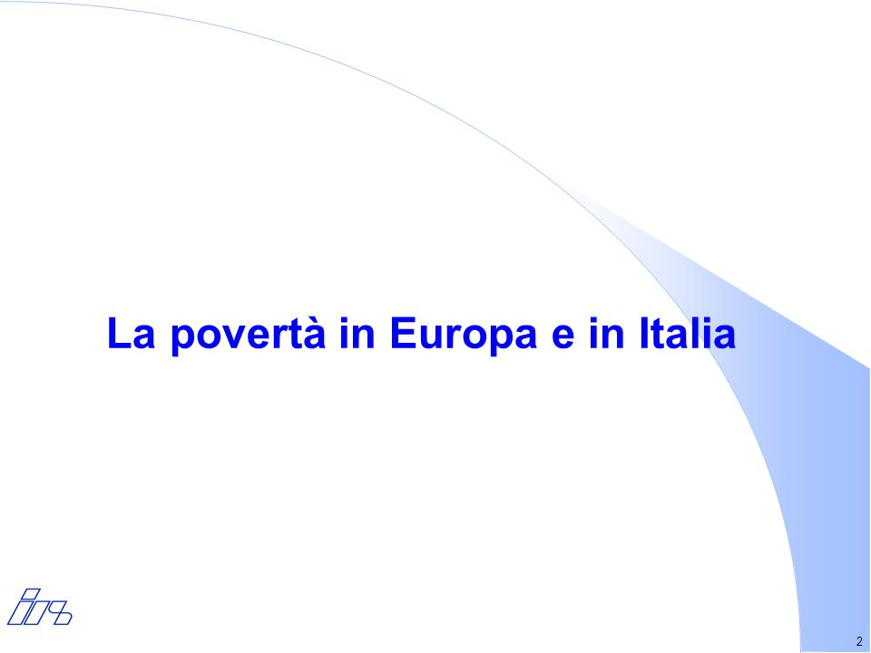 2 La povertà in Europa e in Italia