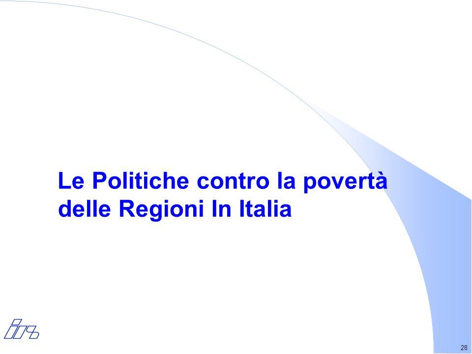28 Le Politiche contro la povertà delle Regioni In Italia