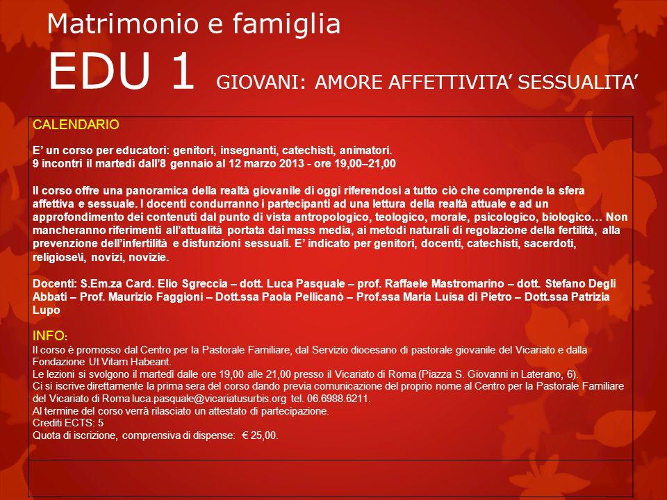 Matrimonio e famiglia EDU 1 GIOVANI: AMORE AFFETTIVITA SESSUALITA CALENDARIO E un corso per educatori: genitori, insegnanti, catechisti, animatori.