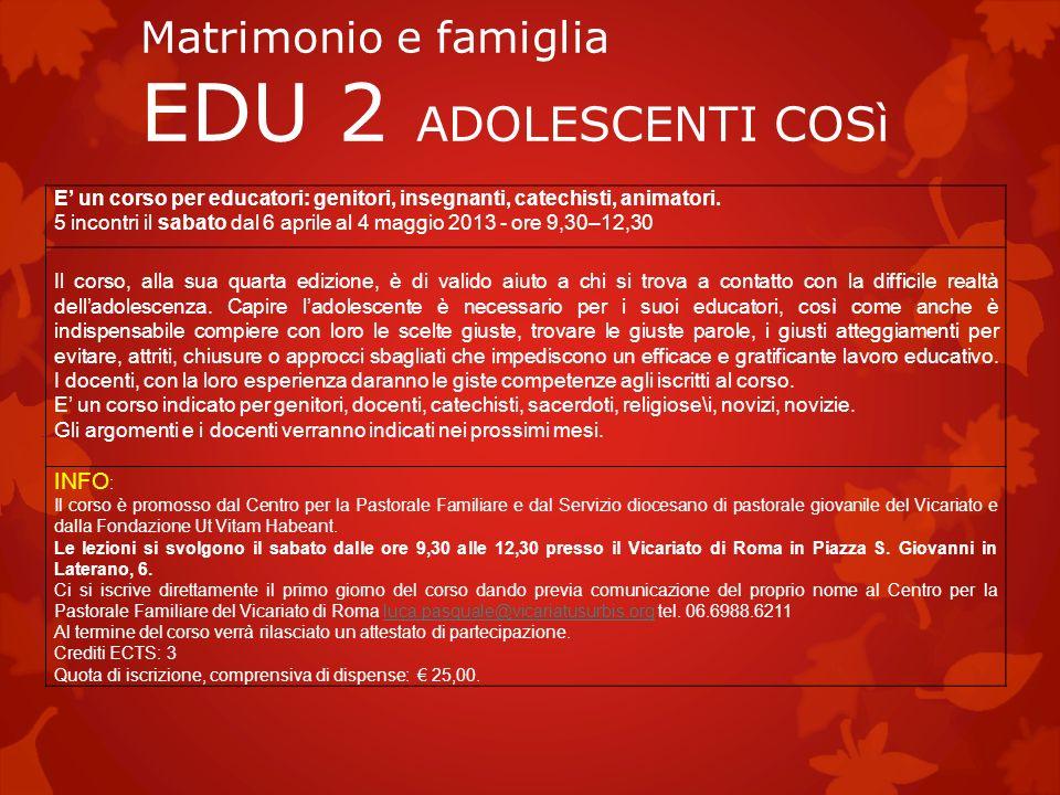 Matrimonio e famiglia EDU 3 PROGETTO CRISALIDE 9 incontri in date da comunicare E un progetto mirato al sostegno dei genitori nel loro ruolo di educatori dei propri figli di qualunque età.
