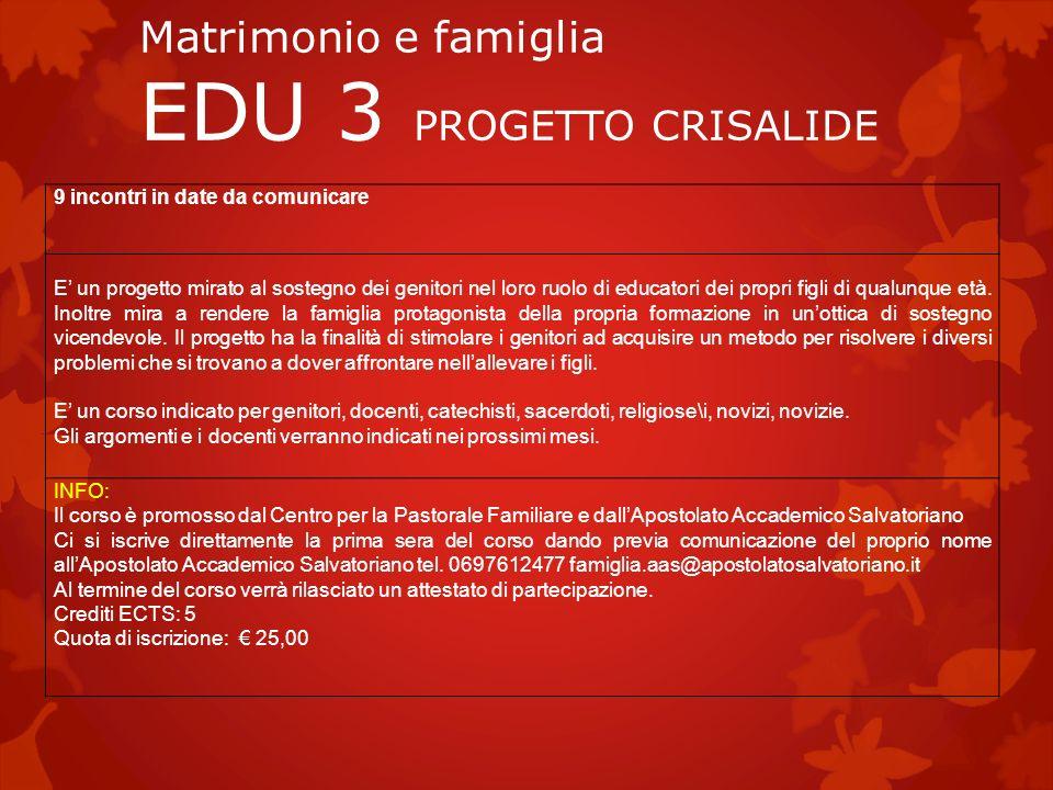 Matrimonio e famiglia EDU 3 PROGETTO CRISALIDE 9 incontri in date da comunicare E un progetto mirato al sostegno dei genitori nel loro ruolo di educat