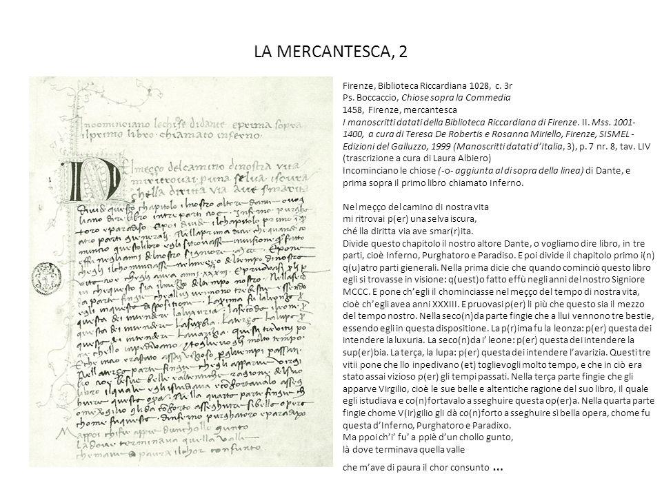 LA MERCANTESCA, 2 Firenze, Biblioteca Riccardiana 1028, c. 3r Ps. Boccaccio, Chiose sopra la Commedia 1458, Firenze, mercantesca I manoscritti datati