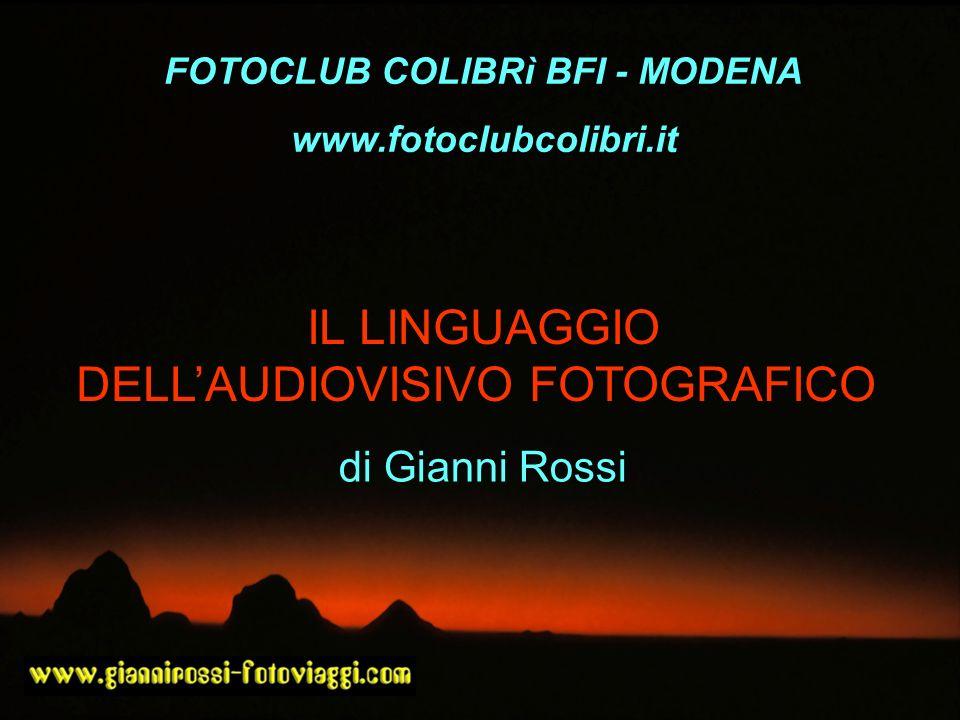 di Gianni Rossi IL LINGUAGGIO DELLAUDIOVISIVO FOTOGRAFICO FOTOCLUB COLIBRì BFI - MODENA www.fotoclubcolibri.it