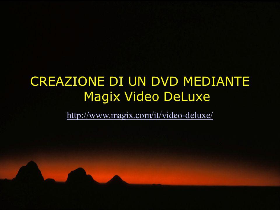 CREAZIONE DI UN DVD MEDIANTE Magix Video DeLuxe http://www.magix.com/it/video-deluxe/
