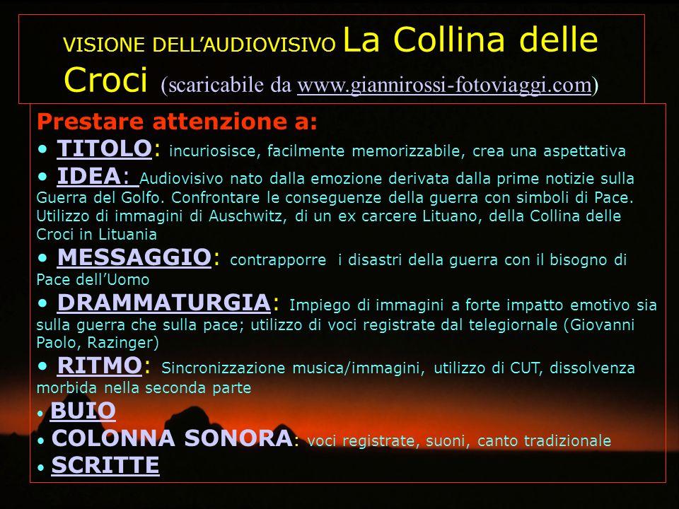 VISIONE DELLAUDIOVISIVO La Collina delle Croci (scaricabile da www.giannirossi-fotoviaggi.com)www.giannirossi-fotoviaggi.com Prestare attenzione a: TI
