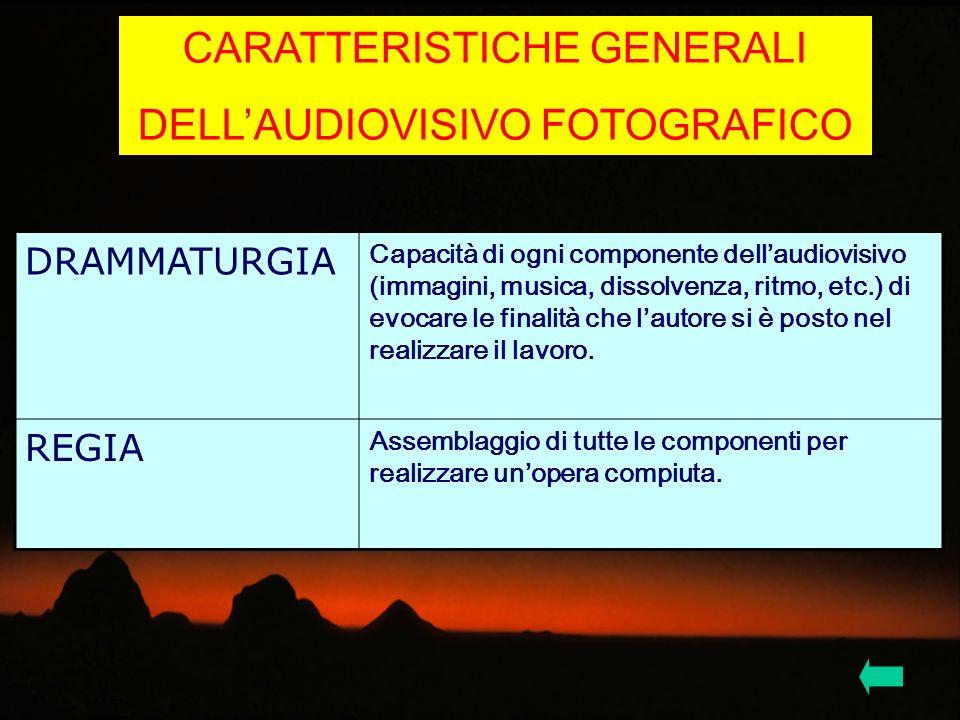 CARATTERISTICHE GENERALI DELLAUDIOVISIVO FOTOGRAFICO DRAMMATURGIA Capacità di ogni componente dellaudiovisivo (immagini, musica, dissolvenza, ritmo, e