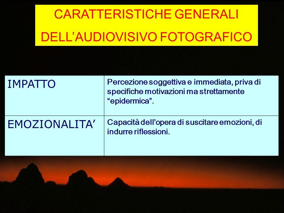 CARATTERISTICHE GENERALI DELLAUDIOVISIVO FOTOGRAFICO IMPATTO Percezione soggettiva e immediata, priva di specifiche motivazioni ma strettamente epider