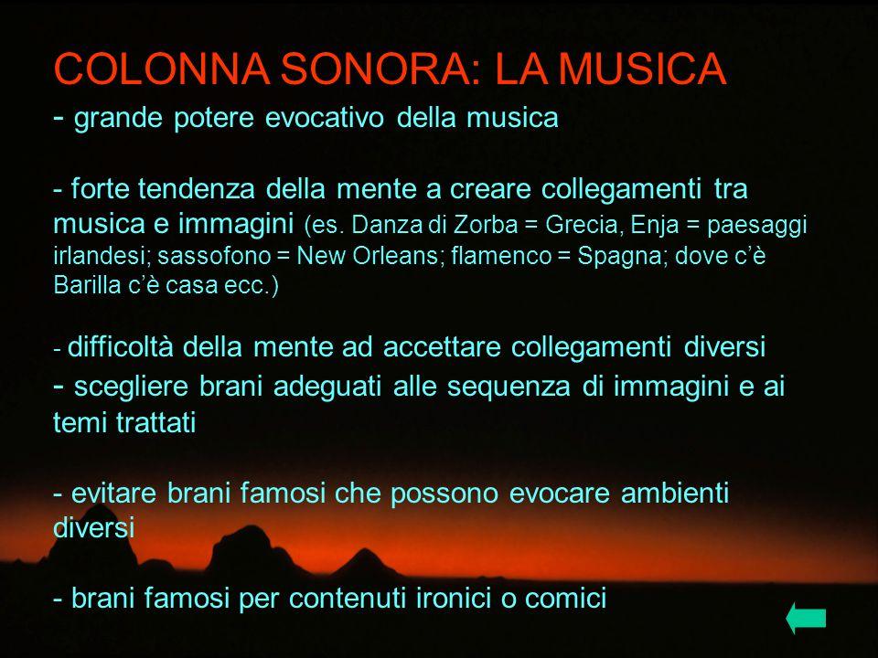 COLONNA SONORA: LA MUSICA - grande potere evocativo della musica - forte tendenza della mente a creare collegamenti tra musica e immagini (es. Danza d
