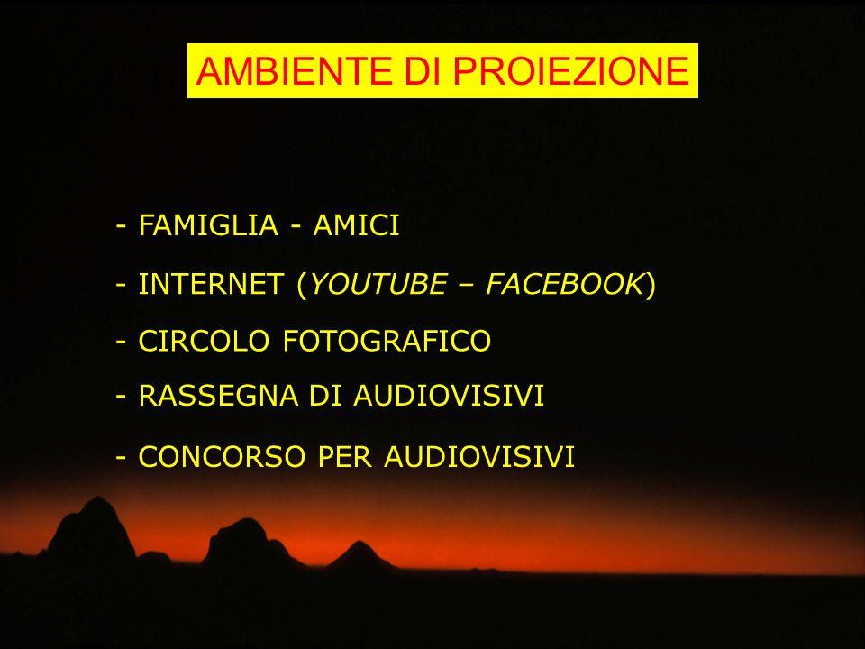 AMBIENTE DI PROIEZIONE - CIRCOLO FOTOGRAFICO - RASSEGNA DI AUDIOVISIVI - CONCORSO PER AUDIOVISIVI - FAMIGLIA - AMICI - INTERNET (YOUTUBE – FACEBOOK)