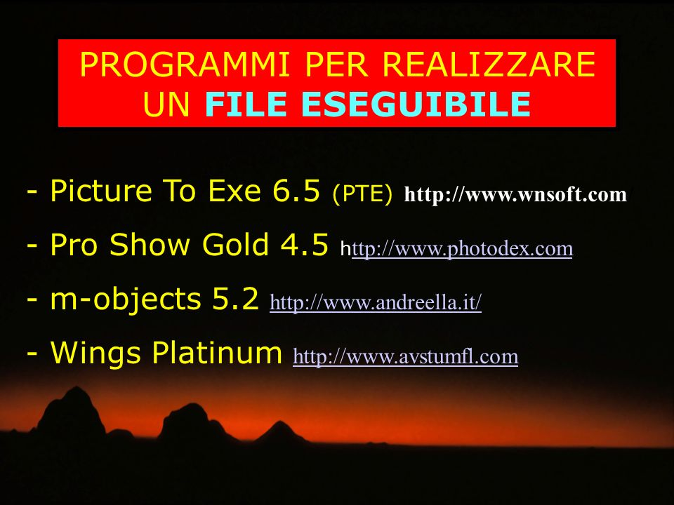 - Picture To Exe 6.5 (PTE) http://www.wnsoft.com/ - Pro Show Gold 4.5 h ttp://www.photodex.com ttp://www.photodex.com - m-objects 5.2 http://www.andre
