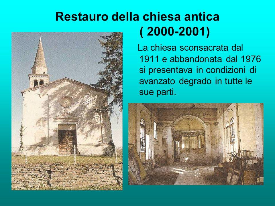 Restauro della chiesa antica ( 2000-2001) La chiesa sconsacrata dal 1911 e abbandonata dal 1976 si presentava in condizioni di avanzato degrado in tutte le sue parti.
