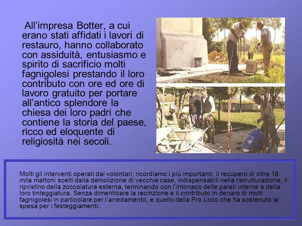 Allimpresa Botter, a cui erano stati affidati i lavori di restauro, hanno collaborato con assiduità, entusiasmo e spirito di sacrificio molti fagnigol