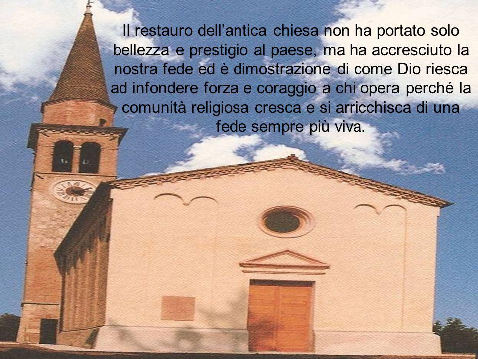 Il restauro dellantica chiesa non ha portato solo bellezza e prestigio al paese, ma ha accresciuto la nostra fede ed è dimostrazione di come Dio riesc
