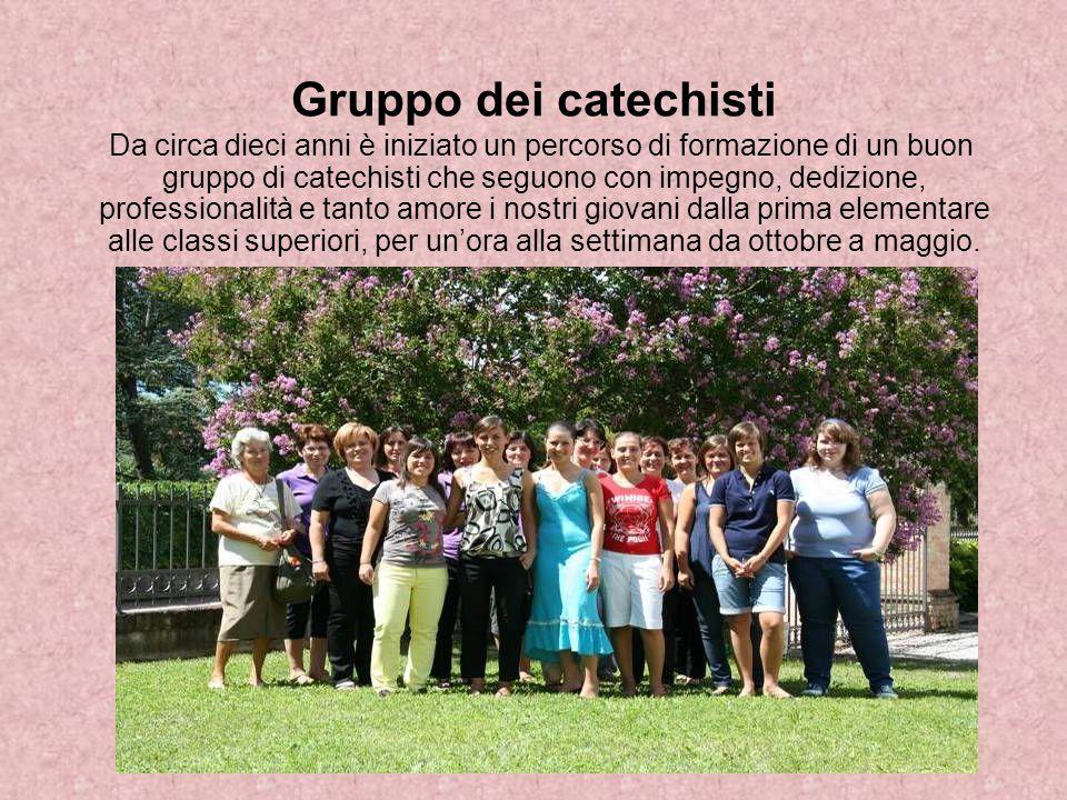 Gruppo dei catechisti Da circa dieci anni è iniziato un percorso di formazione di un buon gruppo di catechisti che seguono con impegno, dedizione, pro