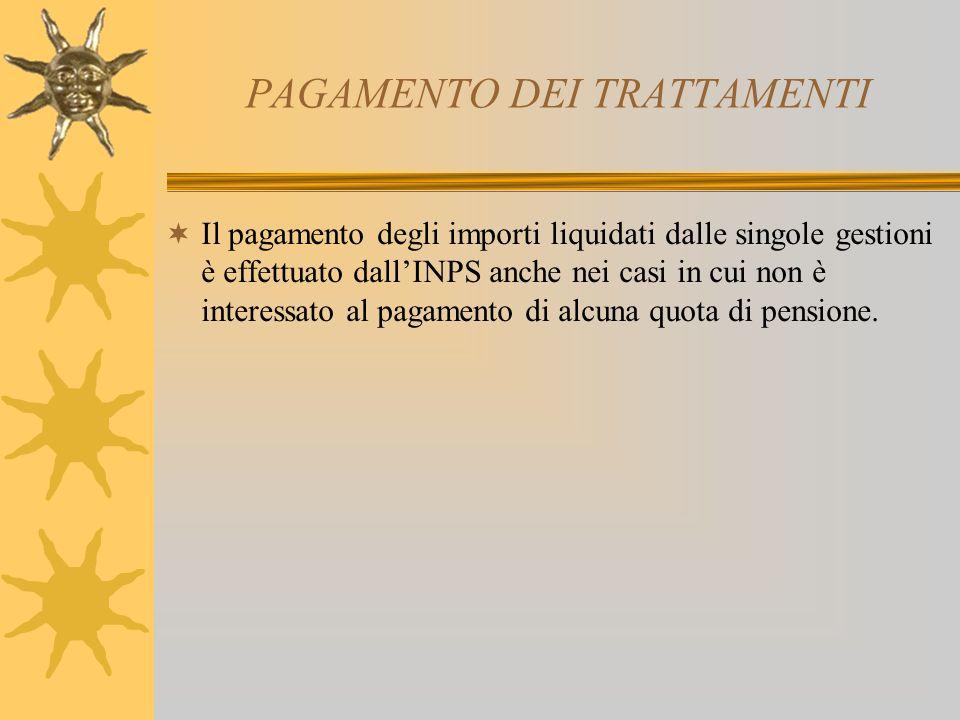 PAGAMENTO DEI TRATTAMENTI Il pagamento degli importi liquidati dalle singole gestioni è effettuato dallINPS anche nei casi in cui non è interessato al pagamento di alcuna quota di pensione.