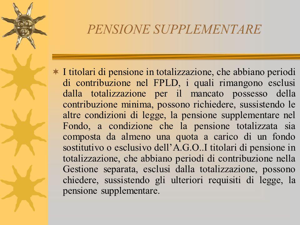 PENSIONE SUPPLEMENTARE I titolari di pensione in totalizzazione, che abbiano periodi di contribuzione nel FPLD, i quali rimangono esclusi dalla totali