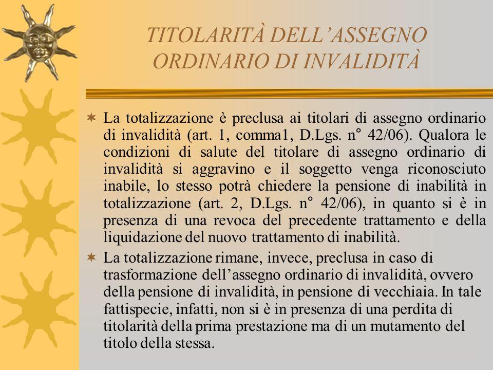 TITOLARITÀ DELLASSEGNO ORDINARIO DI INVALIDITÀ La totalizzazione è preclusa ai titolari di assegno ordinario di invalidità (art. 1, comma1, D.Lgs. n°