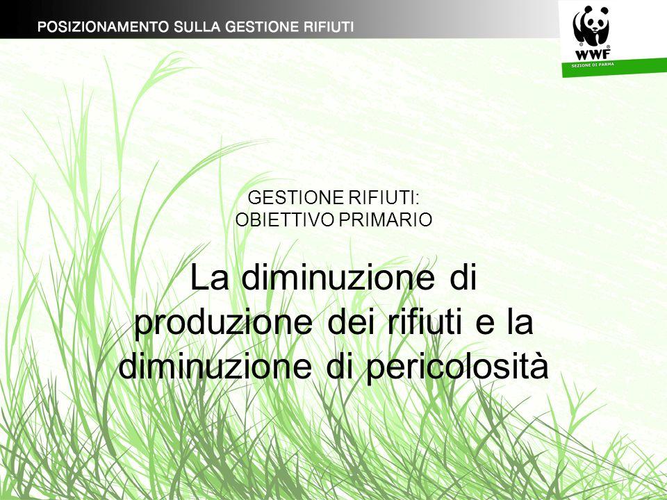 GESTIONE RIFIUTI: OBIETTIVO PRIMARIO La diminuzione di produzione dei rifiuti e la diminuzione di pericolosità