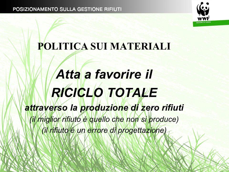 POLITICA SUI MATERIALI Atta a favorire il RICICLO TOTALE attraverso la produzione di zero rifiuti (il miglior rifiuto è quello che non si produce) (il rifiuto è un errore di progettazione)