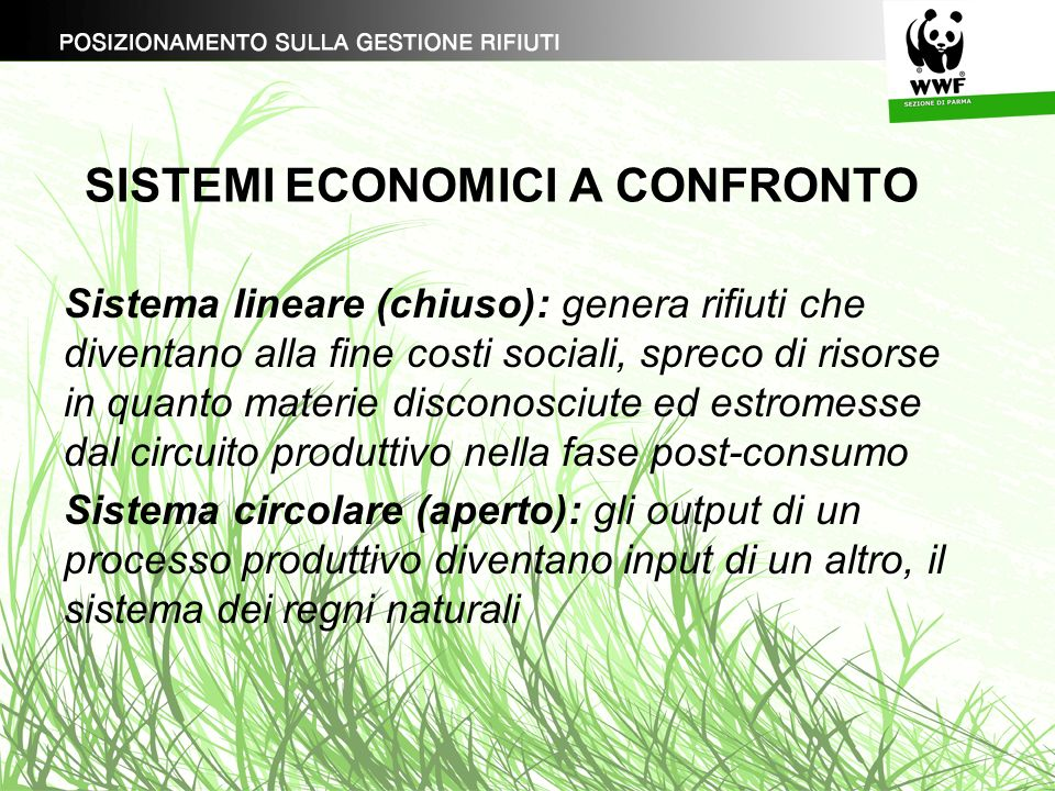 SISTEMI ECONOMICI A CONFRONTO Sistema lineare (chiuso): genera rifiuti che diventano alla fine costi sociali, spreco di risorse in quanto materie disc