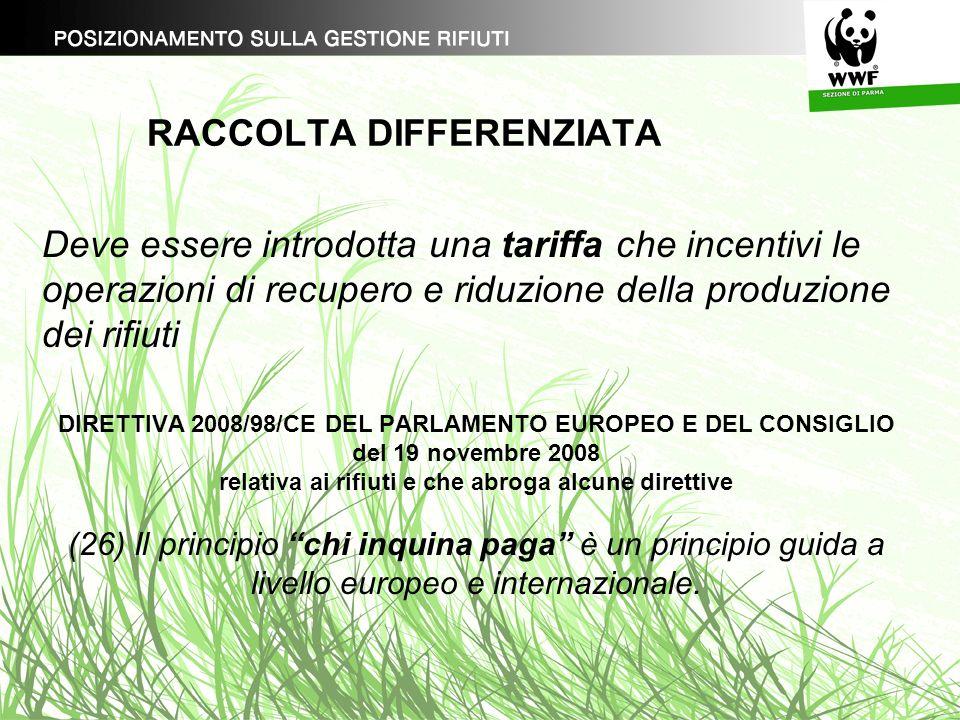 RACCOLTA DIFFERENZIATA Deve essere introdotta una tariffa che incentivi le operazioni di recupero e riduzione della produzione dei rifiuti DIRETTIVA 2